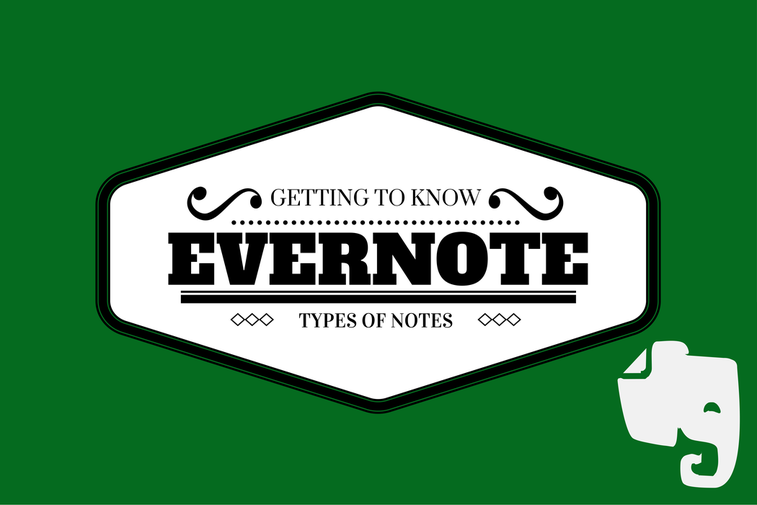Getting To Know Evernote: Types of Notes