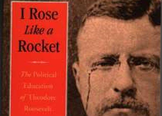 I Rose Like a Rocket: The Political Education of Theodore Roosevelt - PAUL GRONDAHL