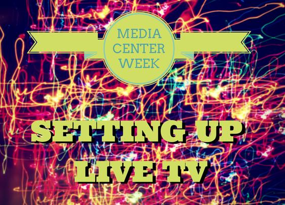 Media Center Week: Setting Up Live TV