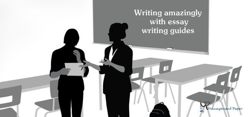 Writing Amazingly With Essay Writing Guides