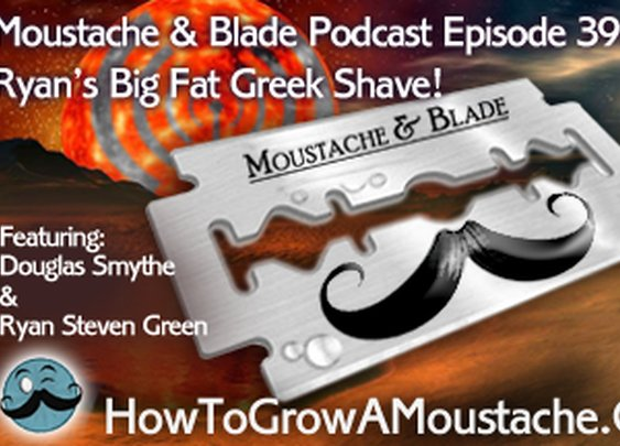 Moustache & Blade - Episode 39: Ryan's Big Fat Greek Shave | How to Grow a Moustache
