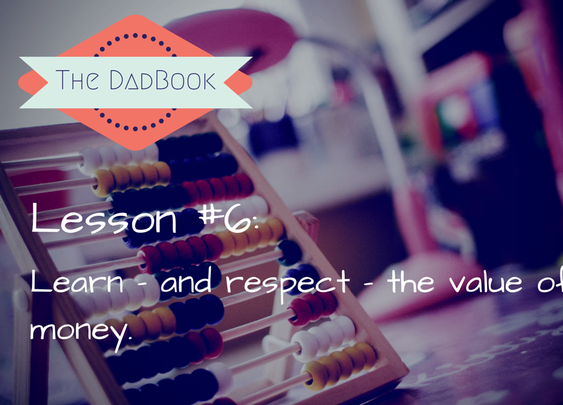 The DadBook – Lesson #6: Learn – and Respect – The Value of Money