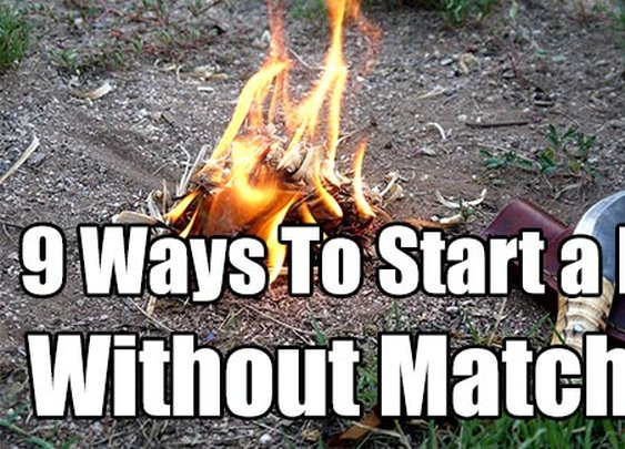 9 Ways To Start a Fire Without Matches - SHTF & Prepping Central