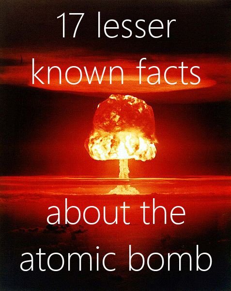 17 lesser known facts about the atomic bomb - One Minute List