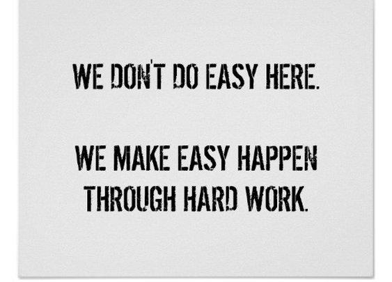 We don't do easy.