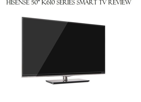 "Hisense 50"" K610 Series Smart TV Review - Atticus James | Atticus James"
