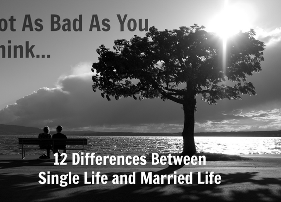 Not As Bad As You Think… 12 Differences Between Single Life and Married Life