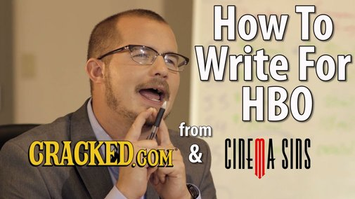 How to Write for HBO - A Cracked.com & CinemaSins Sketch - YouTube
