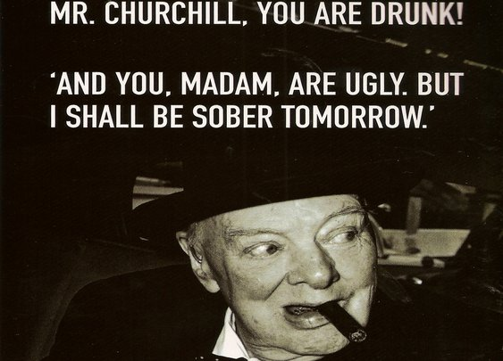 Mr. Churchill, You Are Drunk!