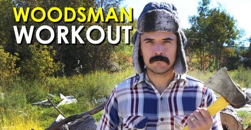 The Woodsman Workout [VIDEO]