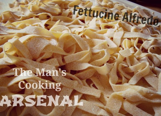 The Man's Cooking Arsenal: Fettucine Alfredo