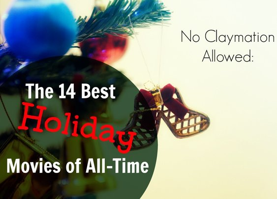 No Claymation Allowed: The 14 Best Holiday Movies of All Time
