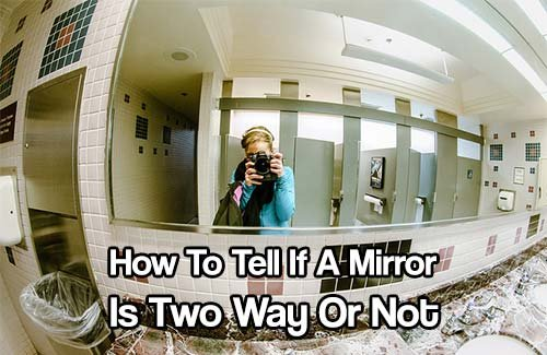 How To Tell If A Mirror Is Two Way - SHTF & Prepping Central