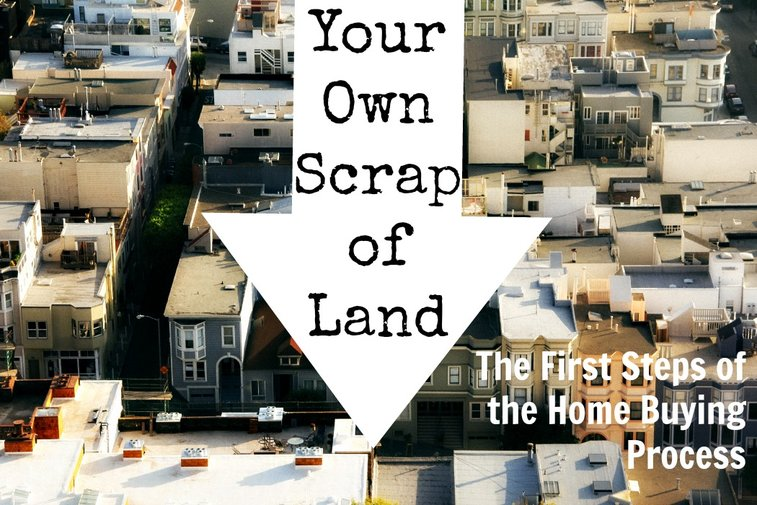 Your Own Scrap of Land: The First Steps of the Home Buying Process