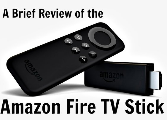 A Brief Review of the Amazon Fire TV Stick