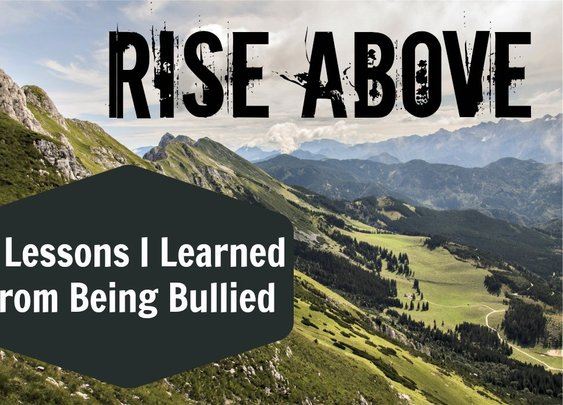 Rise Above: 6 Lessons I Learned from Being Bullied