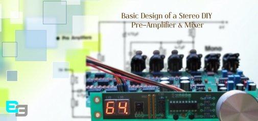 Basic Design of a Stereo DIY Pre-Amplifier & Mixer-- Free Electroncis Video Tutorial | Electrodiction.com Blog