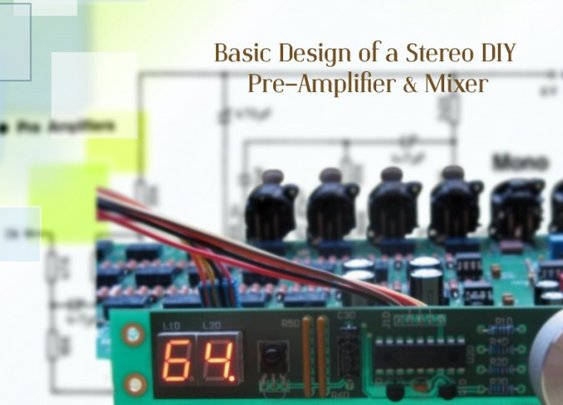 Basic Design of a Stereo DIY Pre-Amplifier & Mixer-- Free Electroncis Video Tutorial | Electrodiction.com Blog