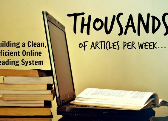 Thousands of Articles Per Week: Building a Clean, Efficient Online Reading System