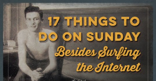 17 Things to Do on Sunday Besides Surfing the Internet