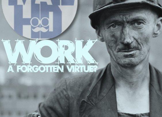 Work: A Forgotten Virtue? – Your Work Matters