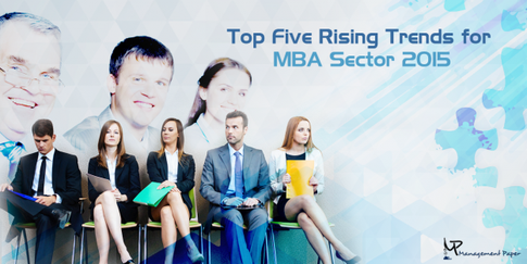 Top Five Rising Trends for MBA Sector 2015 - Management Writing Solutions - Quora