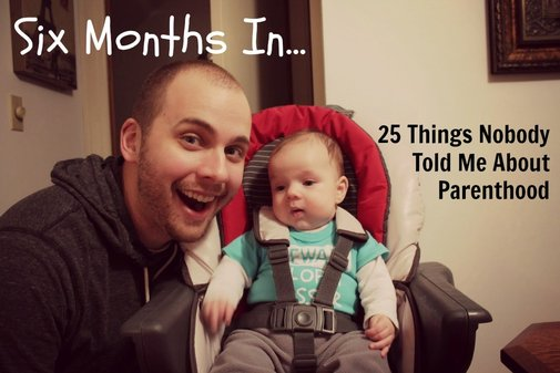 Six Months In… 25 Things Nobody Told Me About Parenthood