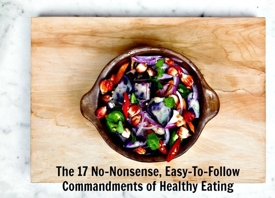 The 17 No-Nonsense, Easy-To-Follow Commandments of Healthy Eating