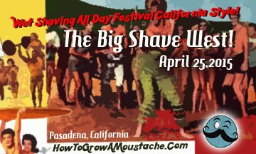 The Big Shave West – Free Wet Shaving Festival: You Are Invited!   How to Grow a Moustache