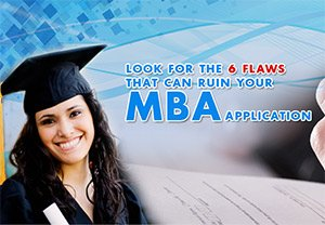 Look for the 6 Flaws that can Ruin Your MBA Application