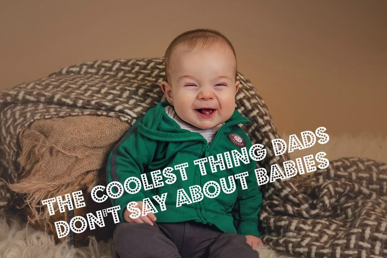 The Coolest Thing Dads Don't Say About Babies