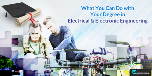 What You Can Do with Your Degree in Electrical & Electronic EngineeringElectrodiction.com Blog | Electrodiction.com Blog