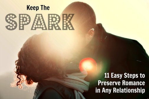 """Keep The """"Spark"""": 11 Easy Steps to Preserve Romance in Any Relationship"""