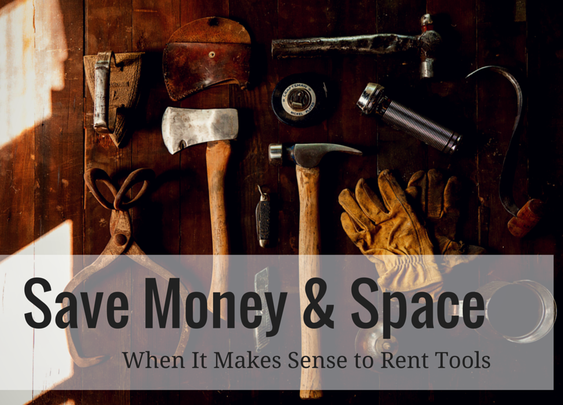 Save Money & Space: When It Makes Sense to Rent Tools