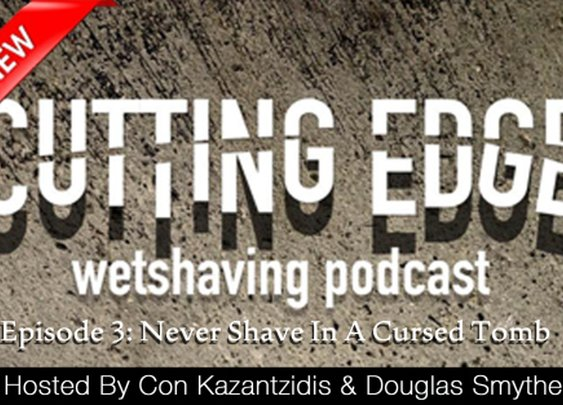 Cutting Edge Wet Shaving Podcast – Episode 3: Never Shave In A Cursed Tomb | How to Grow a Moustache