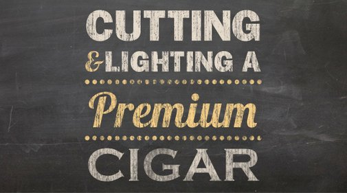 Cutting and Lighting a Premium Cigar - FAQ - PipesandCigars.com