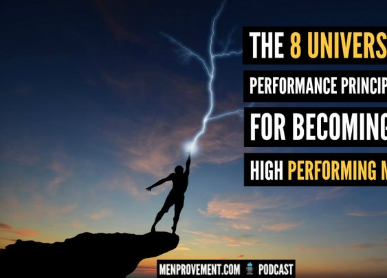 The 8 Universal Performance Principles For Becoming a High Performing Man - MenProvement