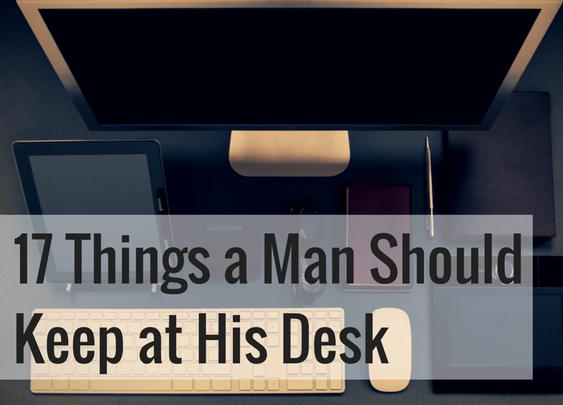 17 Things a Man Should Keep at His Desk