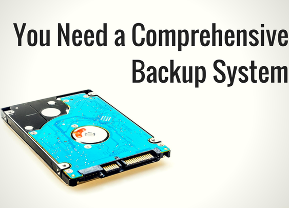 You Need a Comprehensive Backup System