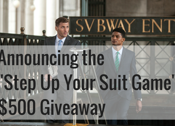 "Announcing the $500 ""Step Up Your Suit Game"" Giveaway"