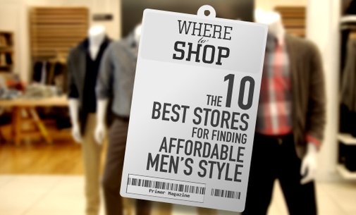 Where to Shop: The 10 Best Stores for Finding Affordable Men's Style | Primer