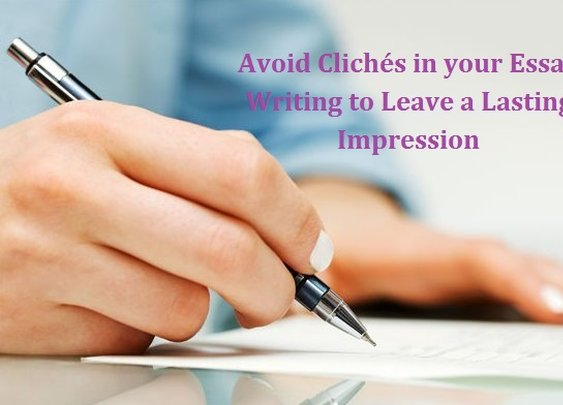 Avoid Clichés in your Essay Writing to Leave a Lasting Impression | Online Management Writing Tips - 2014