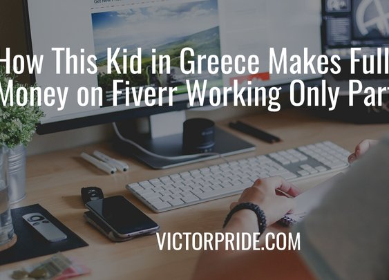 How This Kid in Greece Makes Full-Time Money on Fiverr Working Only Part-Time