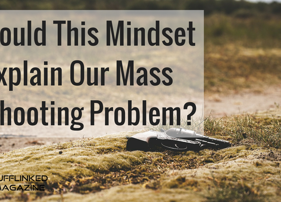 Could This Mindset Explain Our Mass Shooting Problem?