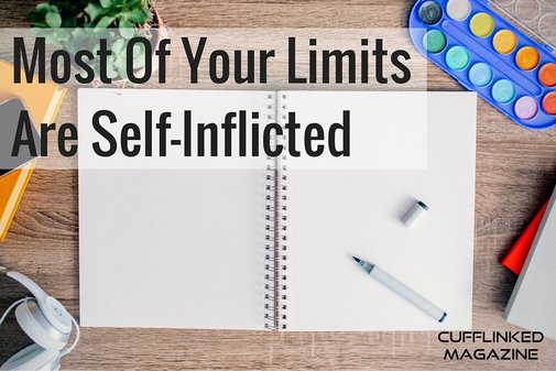Most Of Your Limits Are Self-Inflicted