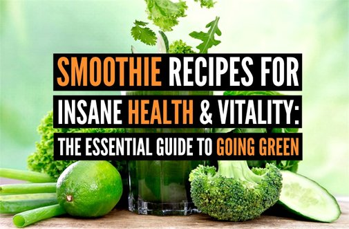 Smoothie Recipes for Insane Health & Vitality: The Essential Guide to Going Green - MenProvement