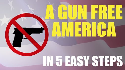 How to Create a Gun-Free America in 5 Easy Steps - YouTube