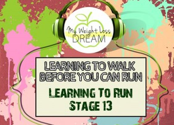 Learning To Walk Before You Can Run: Track 16 Learning To Run Stage 13 | My Weight Loss Dream