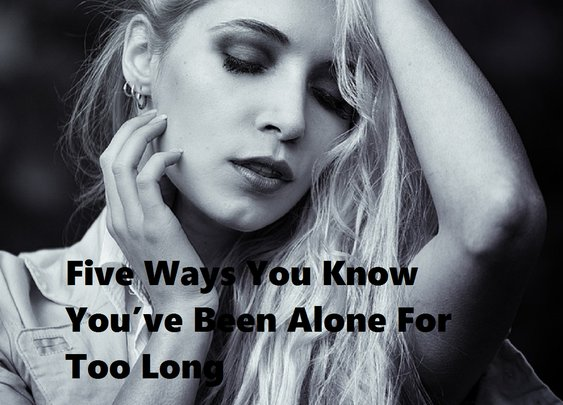 Five Ways You Know You've Been Alone For Too Long | Skinny and Single