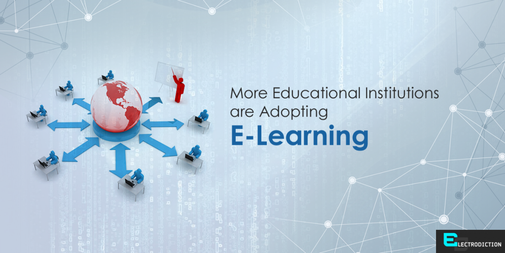 More Educational Institutions are Adopting E-learning    Electrodiction.com Blog